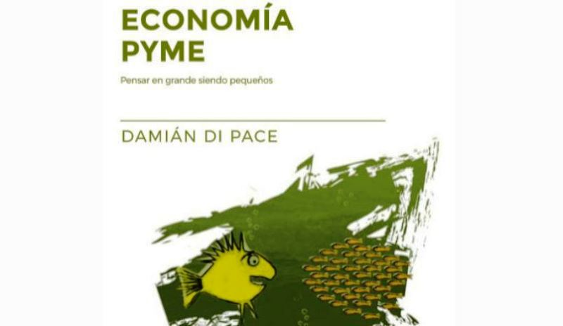 """Lectura Recomendada para el Fin de Semana: """"Economía pyme"""" por Damián Di Pace"""